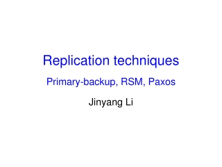 Replication techniques Primary-backup, RSM, Paxos