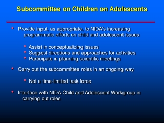 Subcommittee on Children on Adolescents   Provide input, as appropriate, to NIDA's increasing