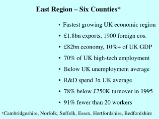 Fastest growing UK economic region   £1.8bn exports, 1900 foreign cos.