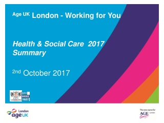 Age UK  London - Working for You Health & Social Care  2017  Summary 2nd  October 2017
