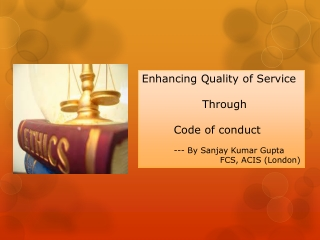 Enhancing Quality of Service Through  	Code of conduct 	--- By Sanjay Kumar Gupta