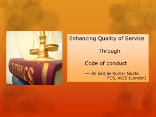 Enhancing Quality of Service Through  Code of conduct --- By Sanjay Kumar Gupta