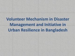 Volunteer Mechanism in Disaster Management and Initiative in Urban Resilience in Bangladesh