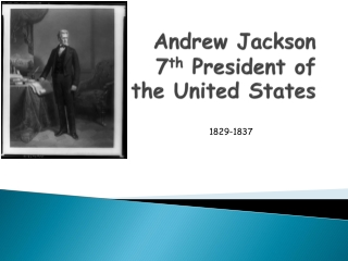 Andrew Jackson 7 th  President of  the United States