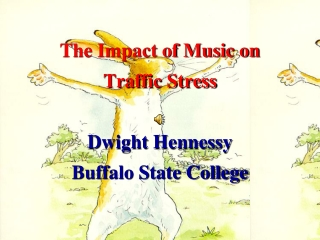 The Impact of Music on  Traffic Stress Dwight Hennessy Buffalo State College