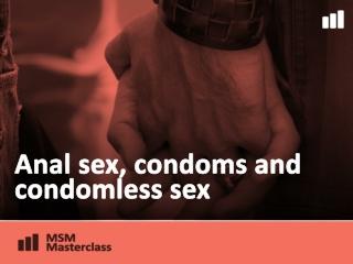 Anal sex, condoms and condomless  sex