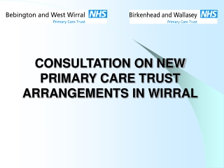 CONSULTATION ON NEW PRIMARY CARE TRUST ARRANGEMENTS IN WIRRAL