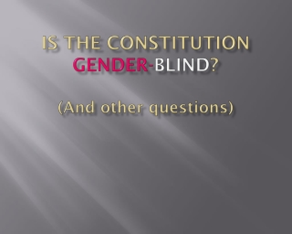 Is the constitution  gender- blind ? (And other questions)