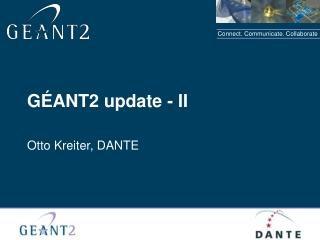 GÉANT2 update - II