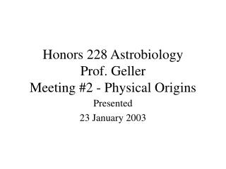 Honors 228 Astrobiology Prof. Geller Meeting #2 - Physical Origins