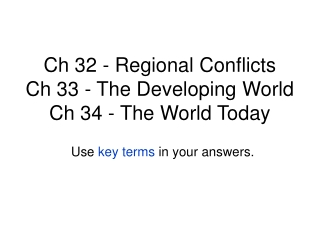 Ch 32 - Regional Conflicts Ch 33 - The Developing World Ch 34 - The World Today