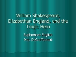 William Shakespeare, Elizabethan England, and the Tragic Hero