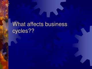 What affects business cycles??