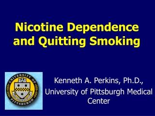 Nicotine Dependence and Quitting Smoking