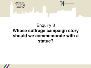Enquiry 3 Whose suffrage campaign story should we commemorate with a statue?