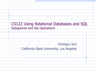 CS122 Using Relational Databases and SQL Subqueries and Set Operations