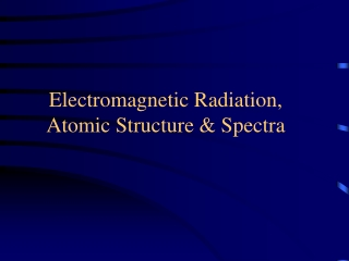 Electromagnetic Radiation, Atomic Structure & Spectra