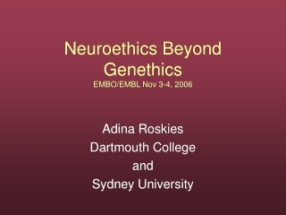 Neuroethics Beyond Genethics EMBO/EMBL Nov 3-4, 2006