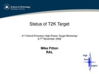 Status of T2K Target 2 nd  Oxford-Princeton High-Power Target Workshop 6-7 th  November 2008