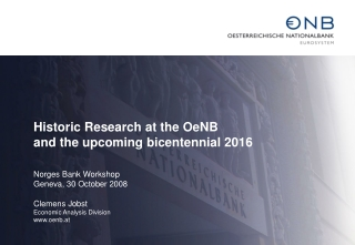 Historic Research at the OeNB and the upcoming bicentennial 2016 Norges Bank Workshop