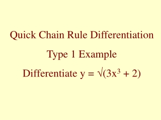 Quick Chain Rule Differentiation Type 1 Example Differentiate y =  √ (3x 3  + 2)