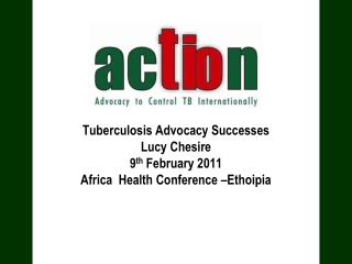 Tuberculosis Advocacy Successes  Lucy Chesire 9 th  February 2011