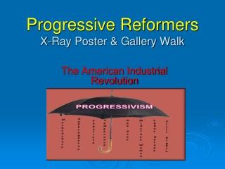 Progressive Reformers X-Ray Poster & Gallery Walk