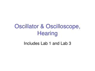 Oscillator & Oscilloscope, Hearing