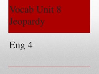 Vocab  Unit  8  Jeopardy Eng 4