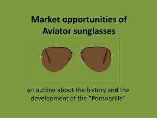 Market  opportunities  of  Aviator sunglasses