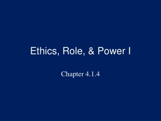 Ethics, Role, & Power I
