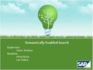 Semantically Enabled Search Supervisor: Victor Shafran Students: Anna Burla Lev Haikin