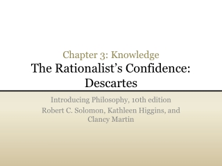 Chapter 3: Knowledge The Rationalist's Confidence: Descartes