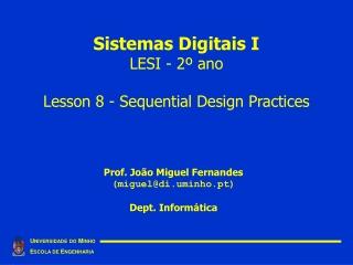 Sistemas Digitais I LESI - 2º ano Lesson 8 - Sequential Design Practices