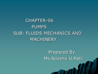 CHAPTER-06                     PUMPS         SUB: FLUIDS MECHANICS AND