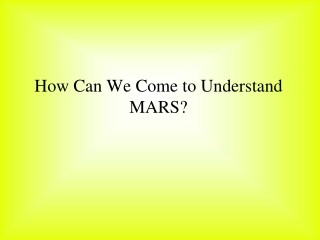 How Can We Come to Understand MARS?
