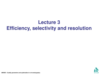Lecture 3 Efficiency, selectivity and resolution