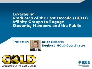 Presenter:   Brian Roberts,   Region 1 GOLD Coordinator