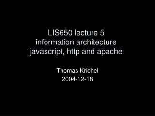 LIS650 lecture 5 information architecture javascript, http and apache