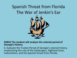 Spanish Threat from Florida The War of Jenkin's Ear