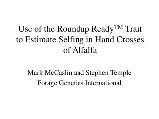 Use of the Roundup Ready TM  Trait to Estimate Selfing in Hand Crosses of Alfalfa