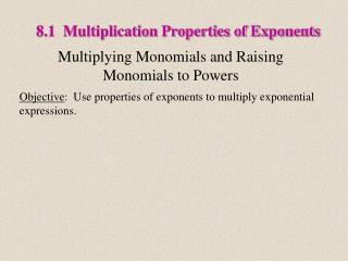 8.1  Multiplication Properties of Exponents