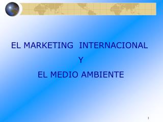 EL MARKETING  INTERNACIONAL  Y  EL MEDIO AMBIENTE