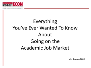 Everything  You've Ever Wanted To Know About  Going on the  Academic Job Market Info Session 2009