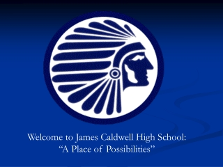 """Welcome to James Caldwell High School:  """"A Place of Possibilities"""""""