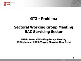 GTZ - Proklima Sectoral Working Group Meeting  RAC Servicing Sector HPMP Sectoral Working Groups Meeting 25 September 20