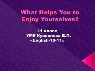 What Helps You to Enjoy Yourselves?