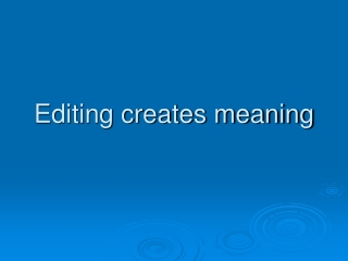 Editing creates meaning