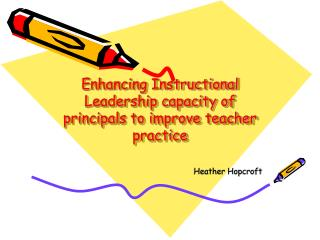 Enhancing Instructional Leadership capacity of principals to improve teacher practice