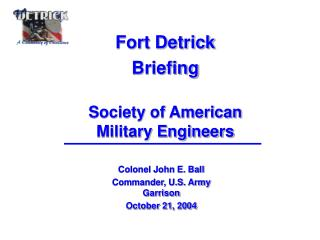 Fort Detrick Briefing  Society of American Military Engineers